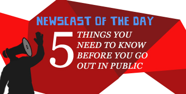 listen: 5 things you need to know before you go out in public – May 5, 2011