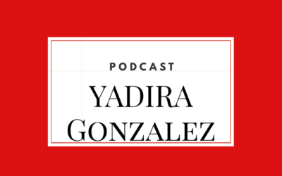 Yadira Gonzalez – Podcast –