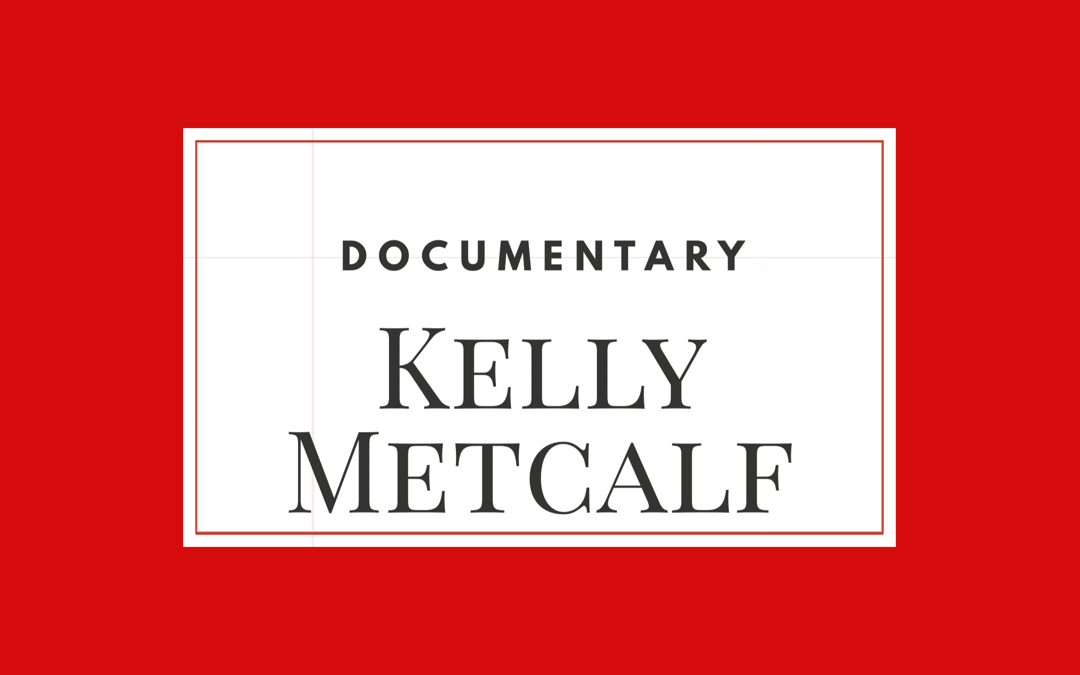 Kelly Metcalf – Documentary